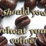 Should You Reheat Your Coffee | Boholistic Mom