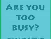 Are You Too Busy | Boholistic Mom