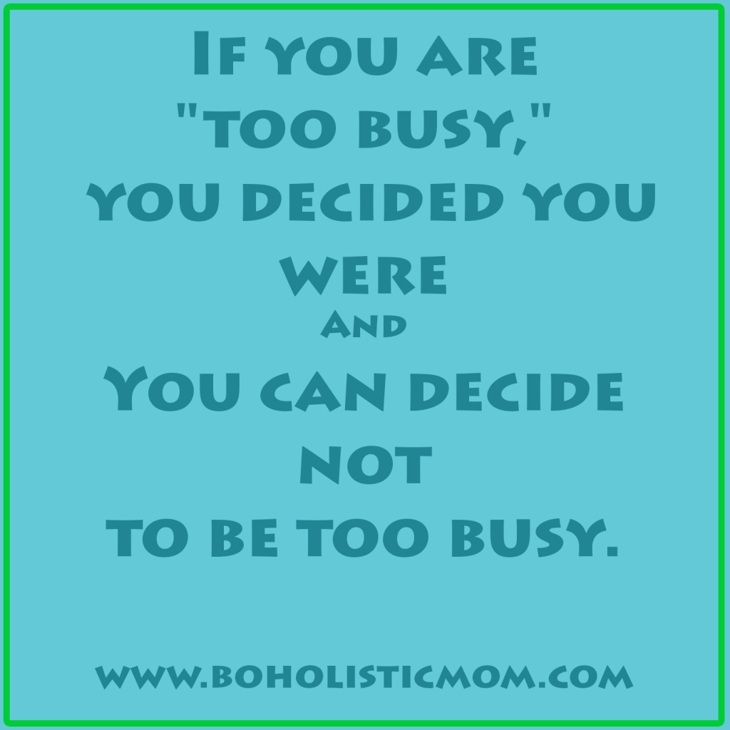 Too Busy | Boholistic Mom