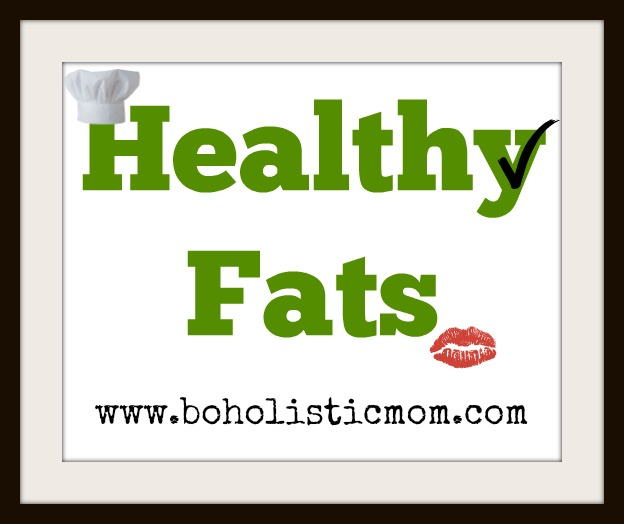 Healthy Fats | Boholistic Moms