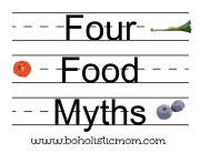 Four Food Myths | Boholistic Mom