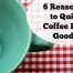 6 Reasons to Quit Coffee For Good | Boholistic Mom