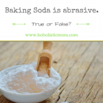 Baking Soda is Abrasive - Boholistic Mom